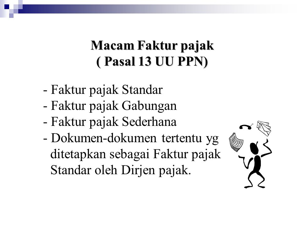 Macam Faktur pajak ( Pasal 13 UU PPN) - Faktur pajak Standar. - Faktur pajak Gabungan. - Faktur pajak Sederhana.