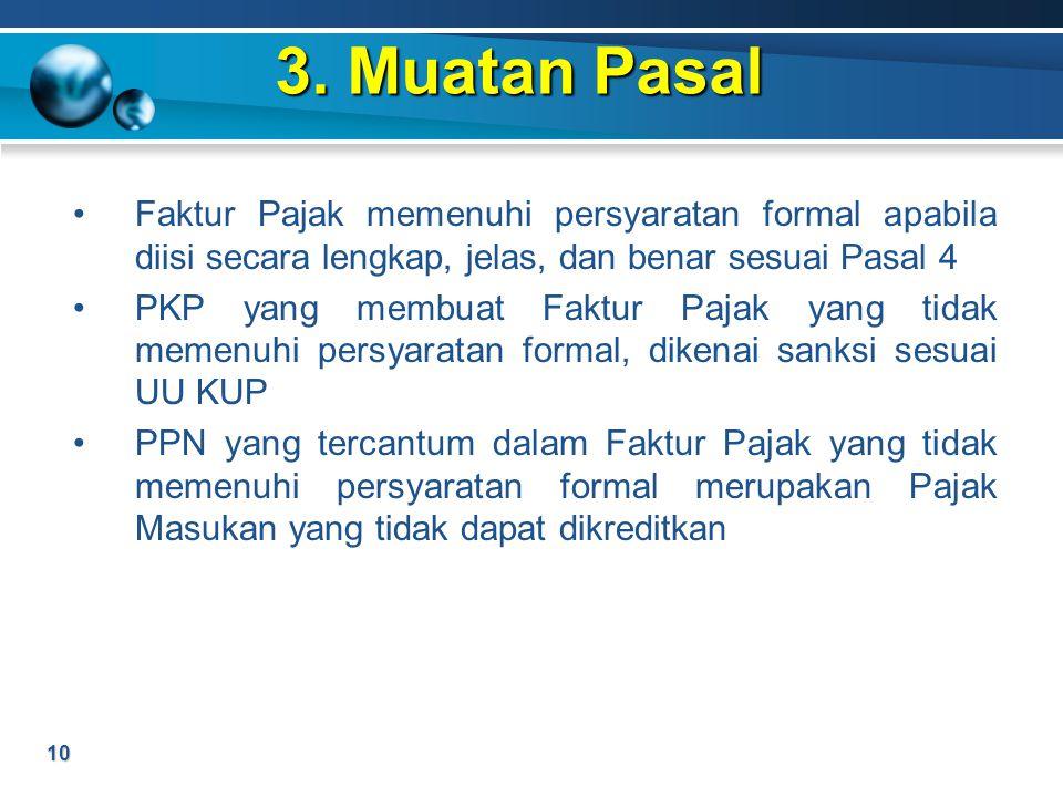 3. Muatan Pasal Faktur Pajak memenuhi persyaratan formal apabila diisi secara lengkap, jelas, dan benar sesuai Pasal 4.