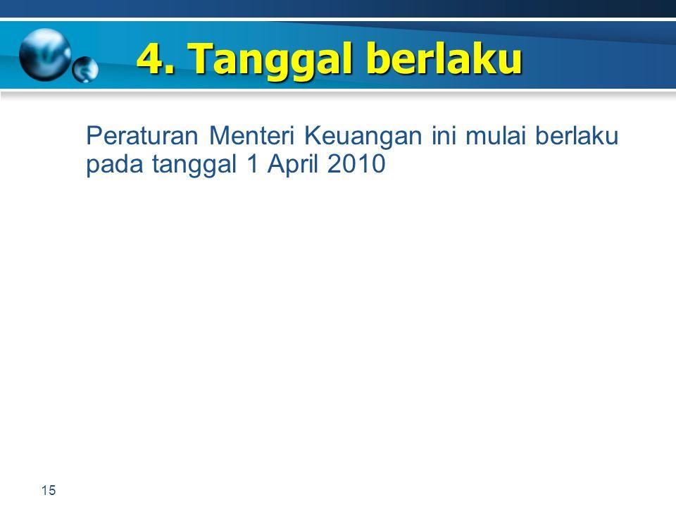 4. Tanggal berlaku Peraturan Menteri Keuangan ini mulai berlaku pada tanggal 1 April 2010