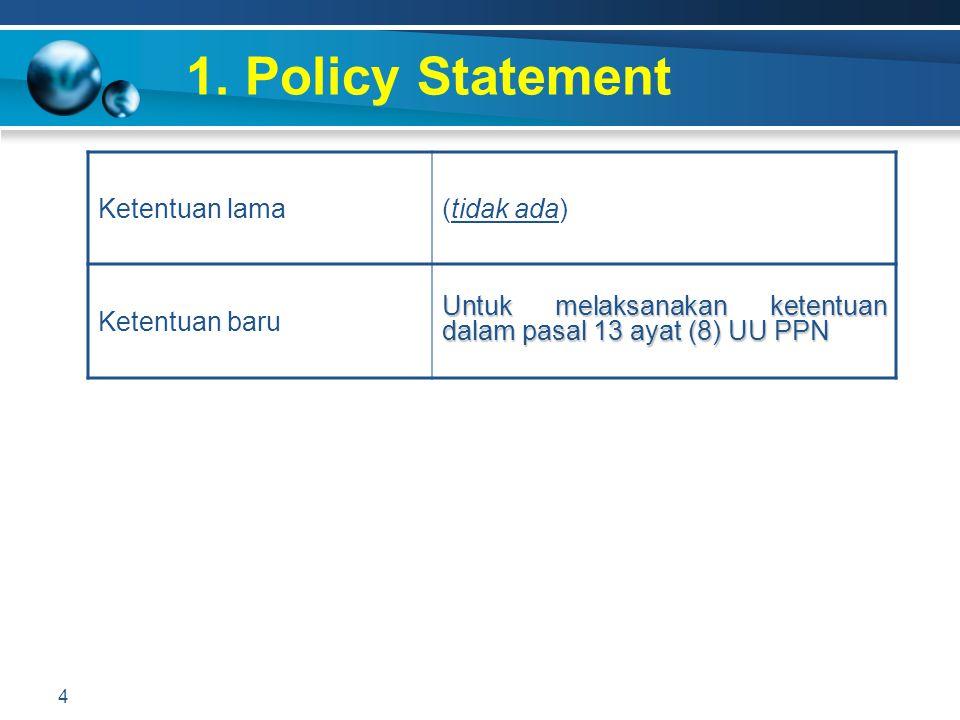 1. Policy Statement Ketentuan lama (tidak ada) Ketentuan baru