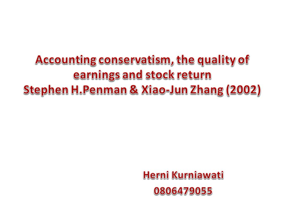 Accounting conservatism, the quality of earnings and stock return Stephen H.Penman & Xiao-Jun Zhang (2002)