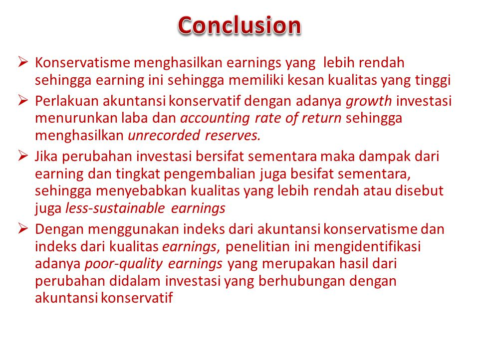 Conclusion Konservatisme menghasilkan earnings yang lebih rendah sehingga earning ini sehingga memiliki kesan kualitas yang tinggi.