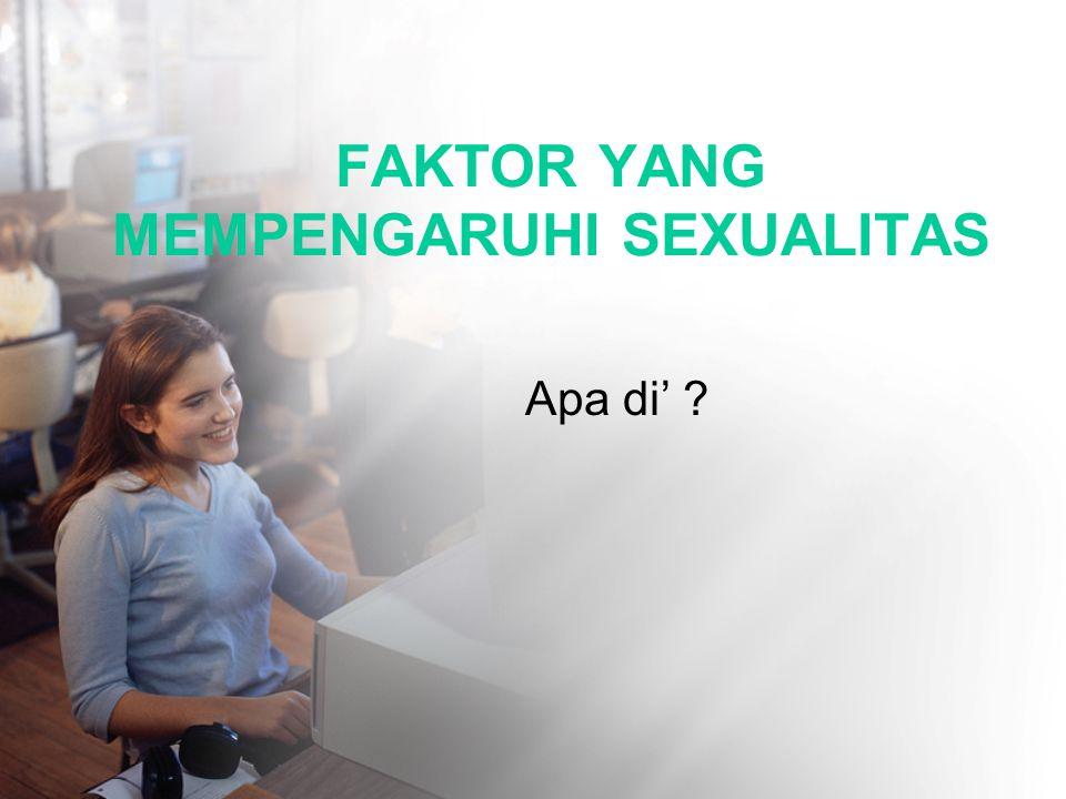 FAKTOR YANG MEMPENGARUHI SEXUALITAS