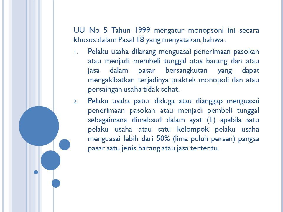 UU No 5 Tahun 1999 mengatur monopsoni ini secara khusus dalam Pasal 18 yang menyatakan, bahwa :