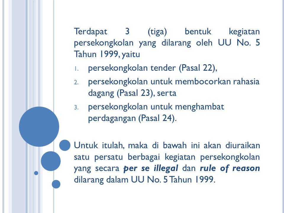 Terdapat 3 (tiga) bentuk kegiatan persekongkolan yang dilarang oleh UU No. 5 Tahun 1999, yaitu