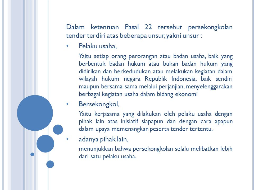Dalam ketentuan Pasal 22 tersebut persekongkolan tender terdiri atas beberapa unsur, yakni unsur :