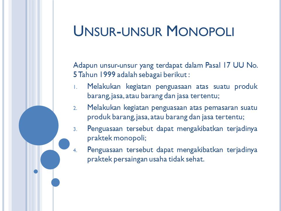 Unsur-unsur Monopoli Adapun unsur-unsur yang terdapat dalam Pasal 17 UU No. 5 Tahun 1999 adalah sebagai berikut :
