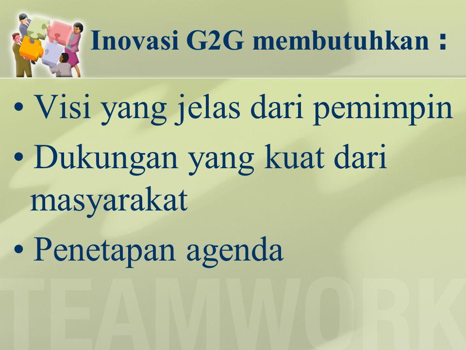Inovasi G2G membutuhkan :