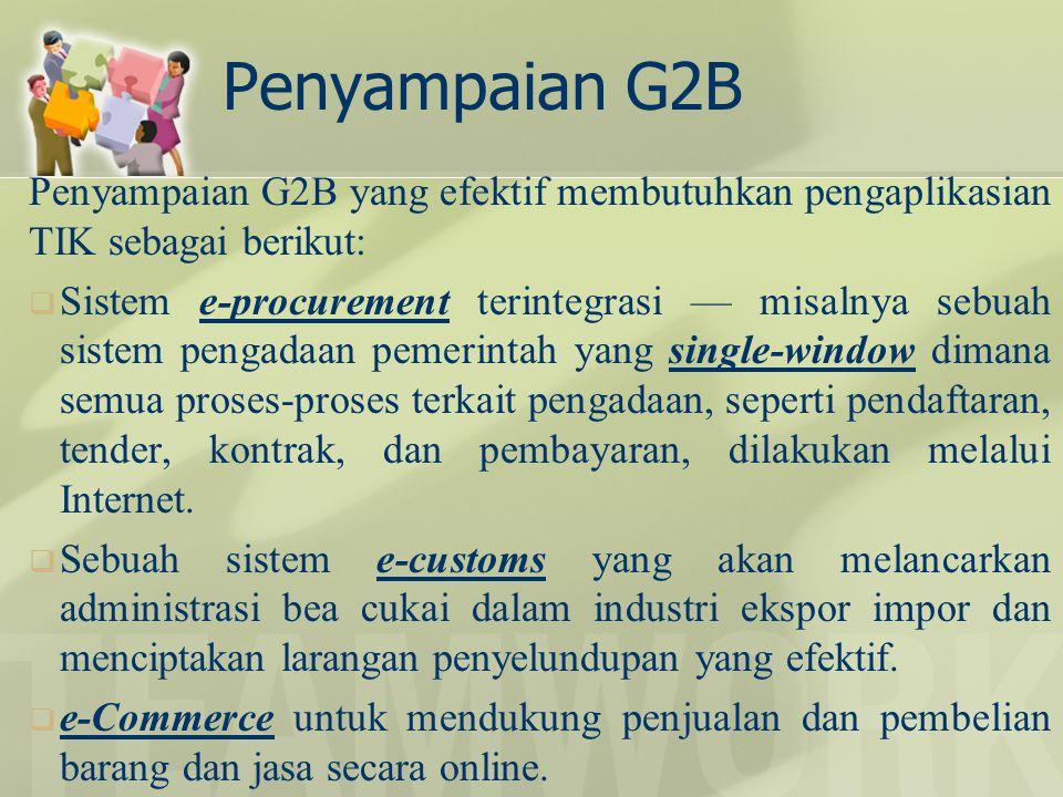 Penyampaian G2B Penyampaian G2B yang efektif membutuhkan pengaplikasian TIK sebagai berikut: