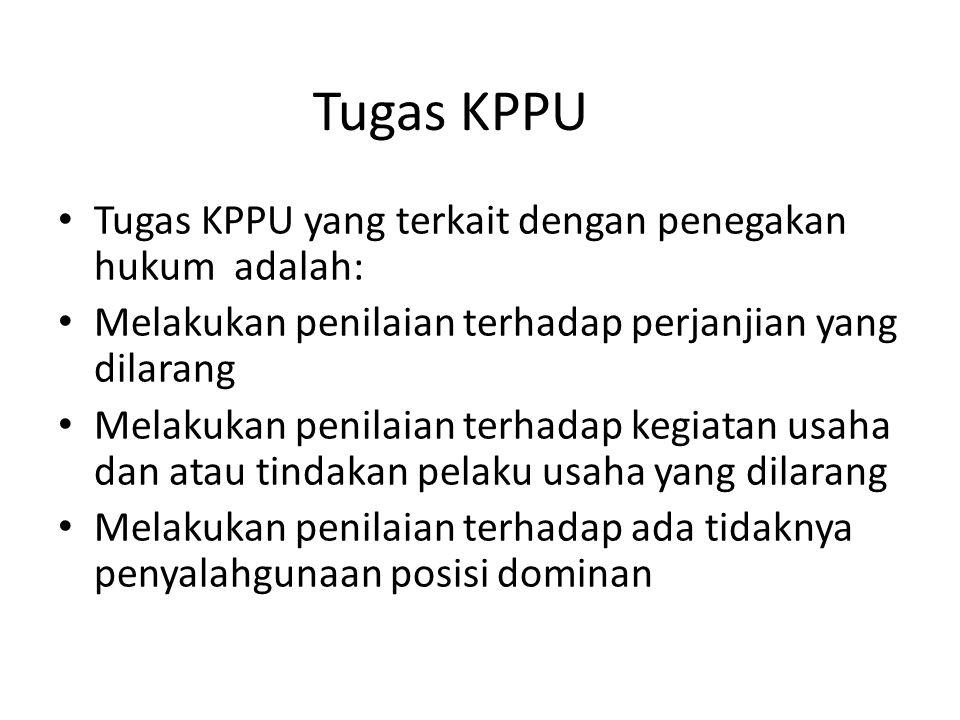Tugas KPPU Tugas KPPU yang terkait dengan penegakan hukum adalah: