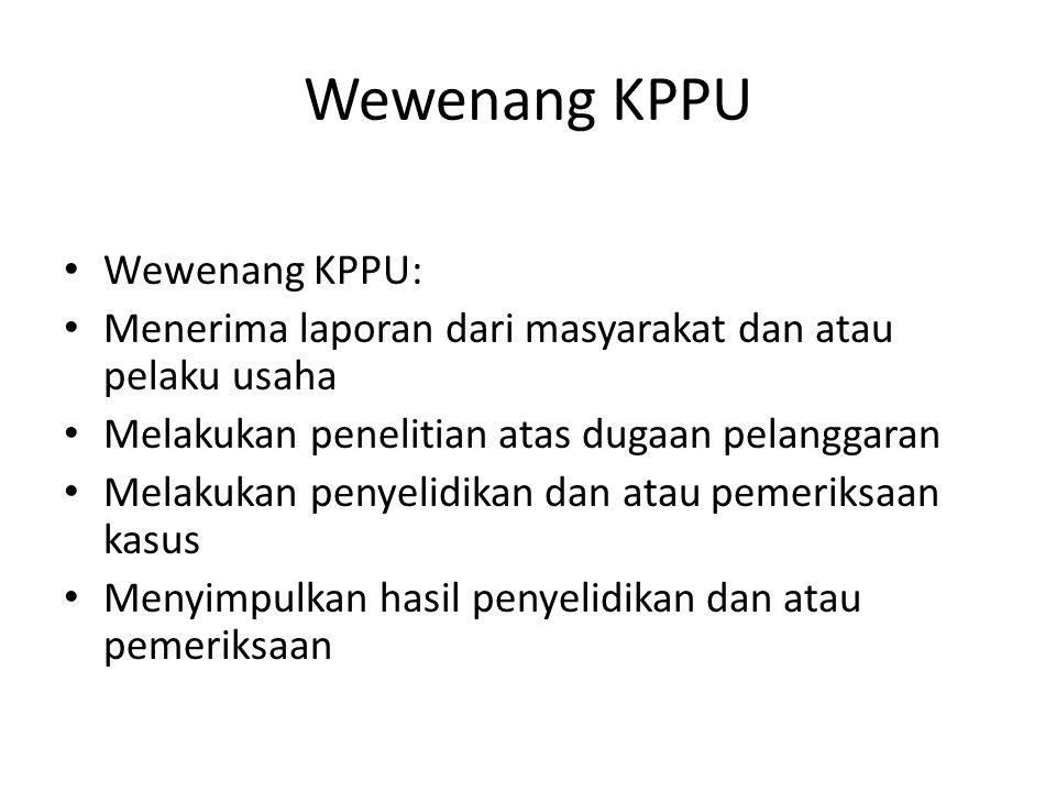 Wewenang KPPU Wewenang KPPU: