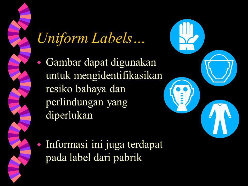 Uniform Labels… Gambar dapat digunakan untuk mengidentifikasikan resiko bahaya dan perlindungan yang diperlukan.