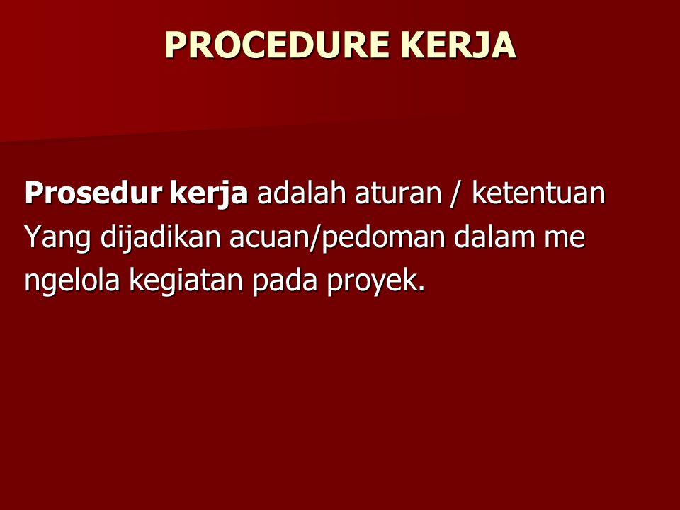 PROCEDURE KERJA Prosedur kerja adalah aturan / ketentuan