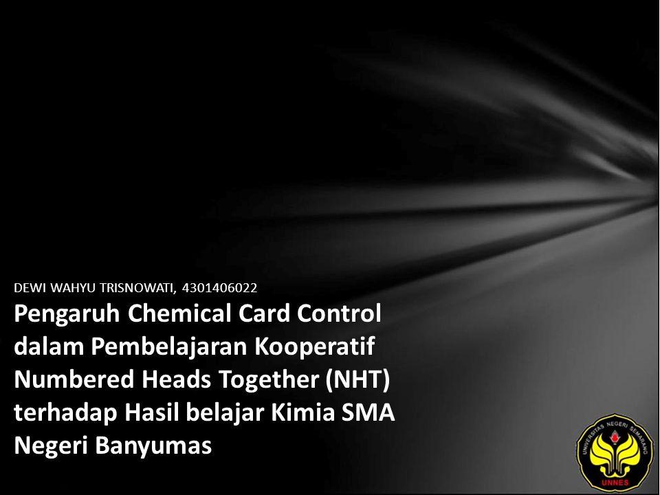 DEWI WAHYU TRISNOWATI, 4301406022 Pengaruh Chemical Card Control dalam Pembelajaran Kooperatif Numbered Heads Together (NHT) terhadap Hasil belajar Kimia SMA Negeri Banyumas