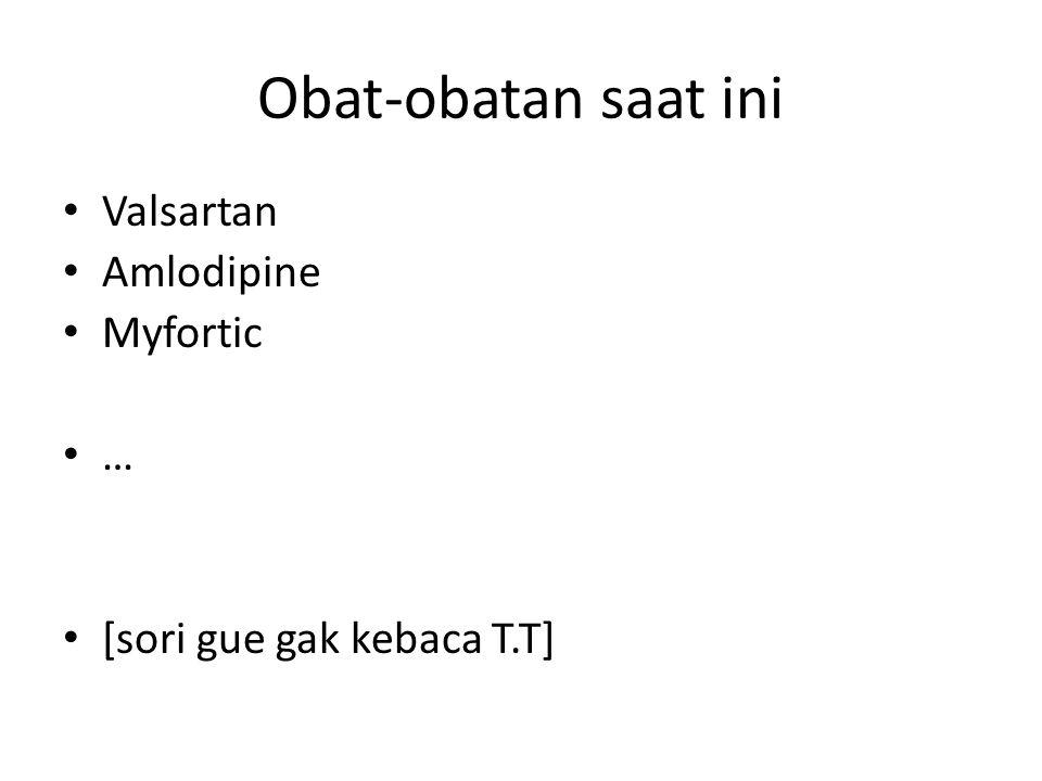 Obat-obatan saat ini Valsartan Amlodipine Myfortic …