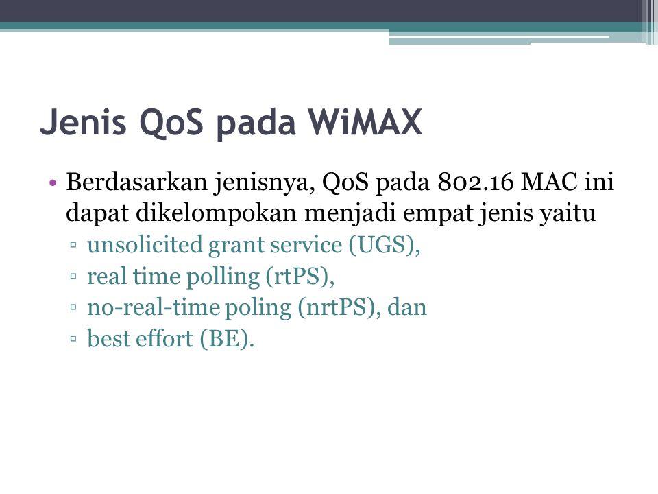 Jenis QoS pada WiMAX Berdasarkan jenisnya, QoS pada 802.16 MAC ini dapat dikelompokan menjadi empat jenis yaitu.