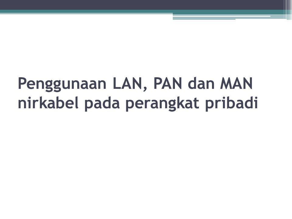 Penggunaan LAN, PAN dan MAN nirkabel pada perangkat pribadi