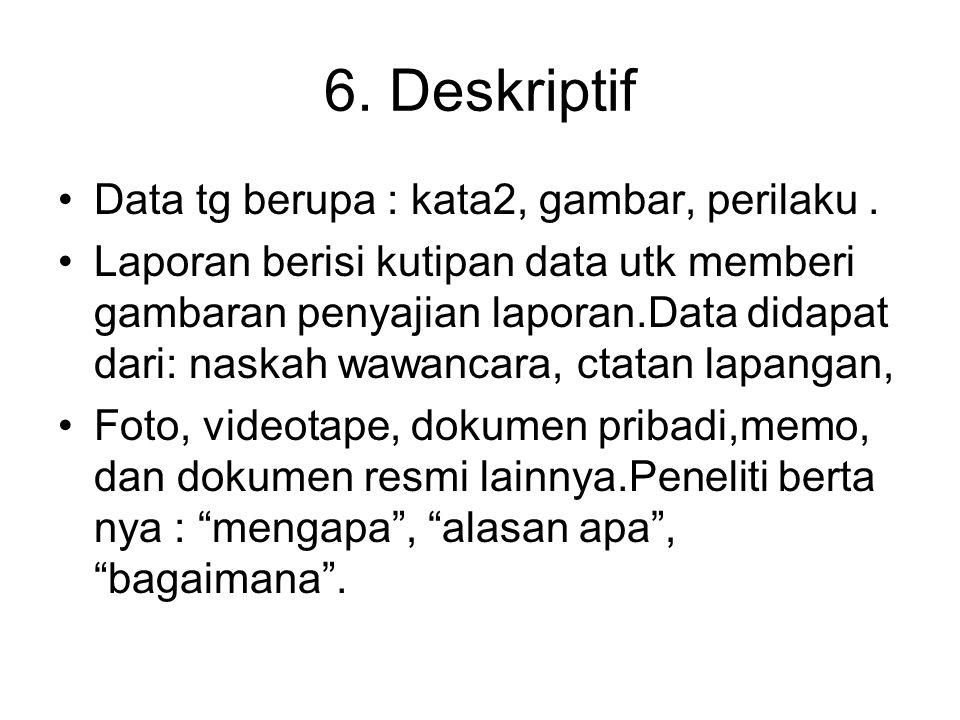 6. Deskriptif Data tg berupa : kata2, gambar, perilaku .