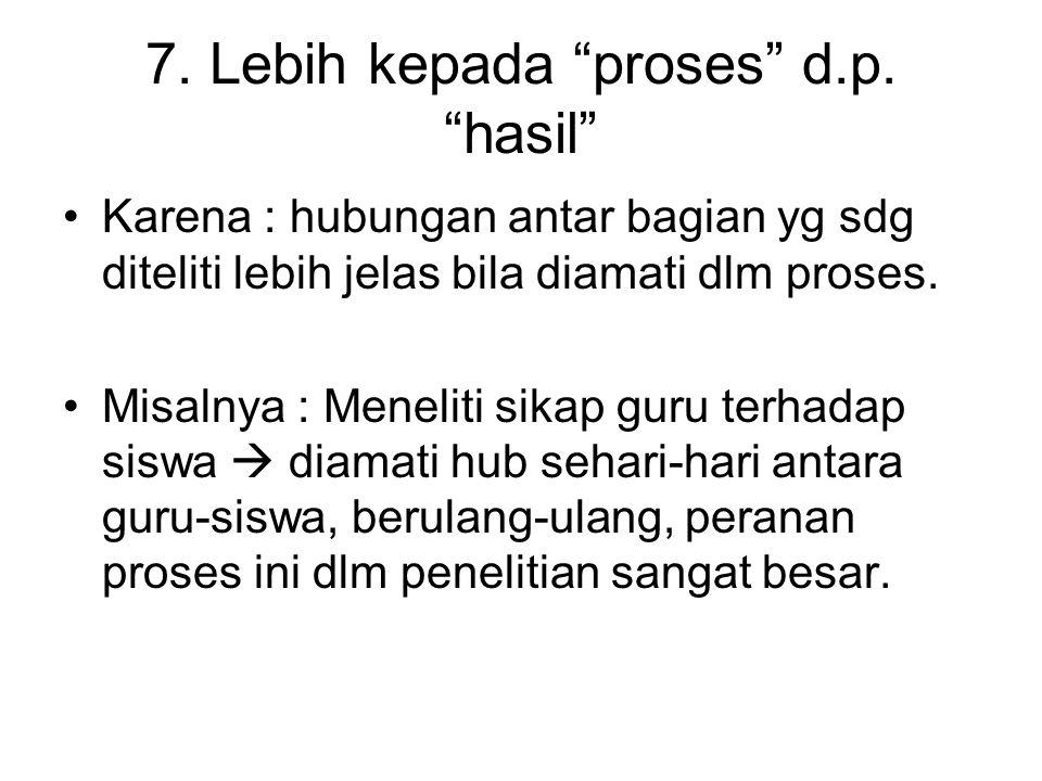 7. Lebih kepada proses d.p. hasil