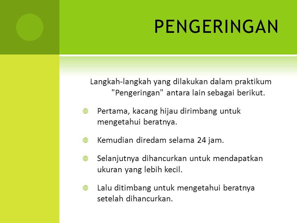 PENGERINGAN Langkah-langkah yang dilakukan dalam praktikum Pengeringan antara lain sebagai berikut.