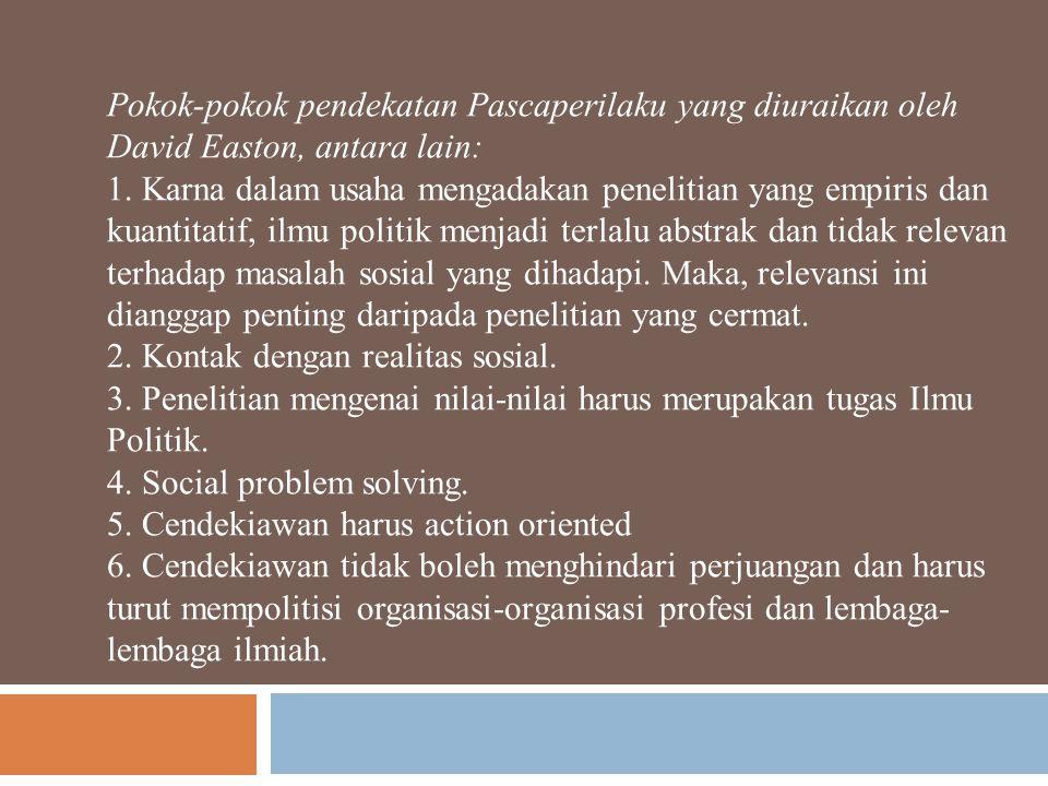 Pokok-pokok pendekatan Pascaperilaku yang diuraikan oleh David Easton, antara lain: 1.