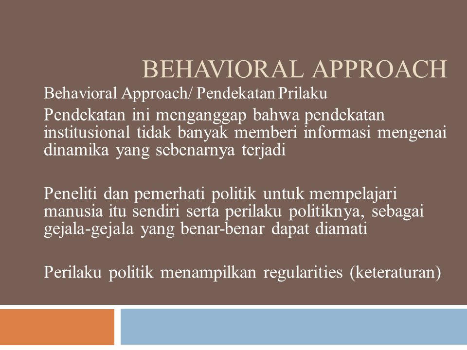 Behavioral approach Behavioral Approach/ Pendekatan Prilaku.
