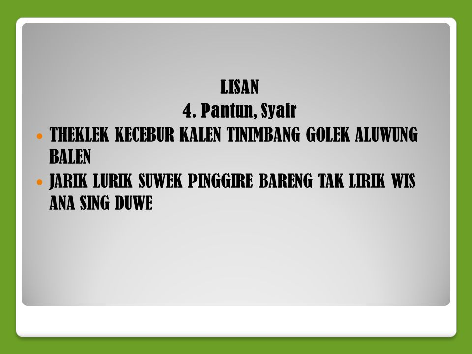 LISAN 4. Pantun, Syair. THEKLEK KECEBUR KALEN TINIMBANG GOLEK ALUWUNG BALEN.