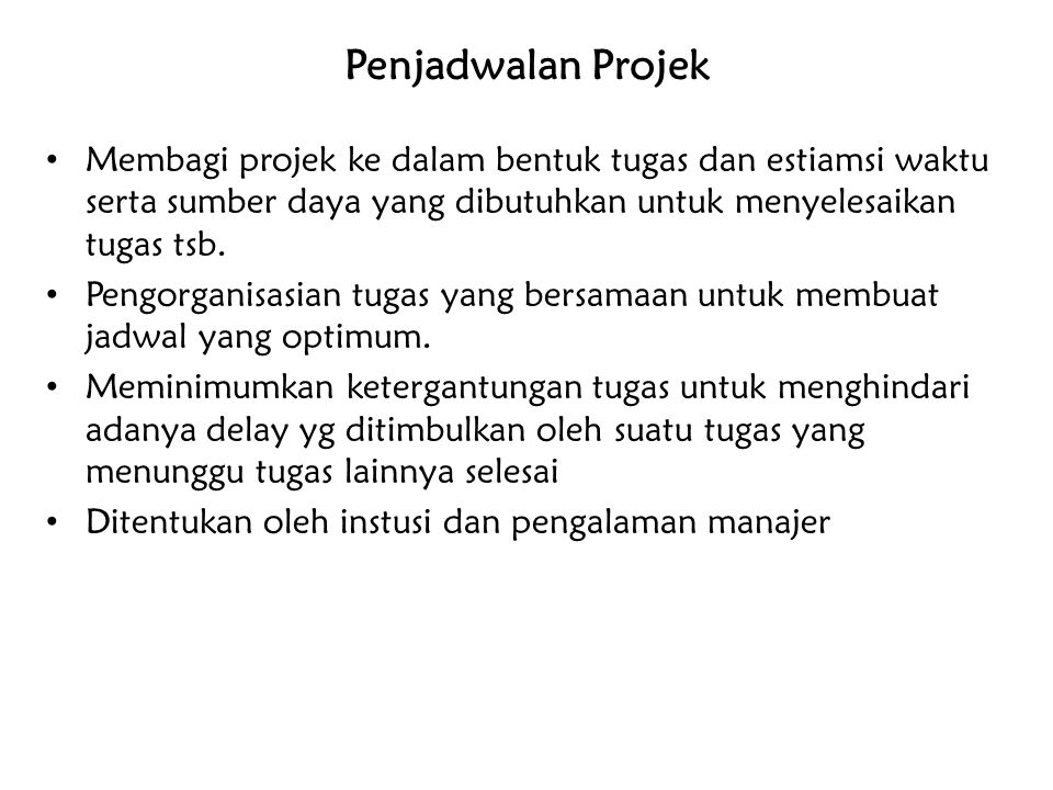 Penjadwalan Projek Membagi projek ke dalam bentuk tugas dan estiamsi waktu serta sumber daya yang dibutuhkan untuk menyelesaikan tugas tsb.