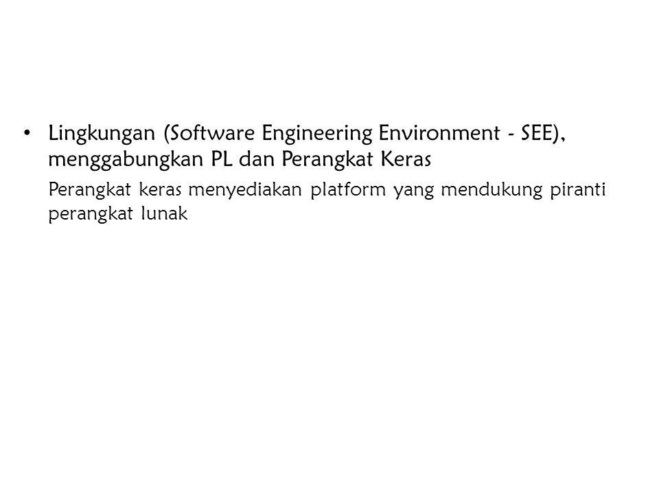 Lingkungan (Software Engineering Environment - SEE), menggabungkan PL dan Perangkat Keras