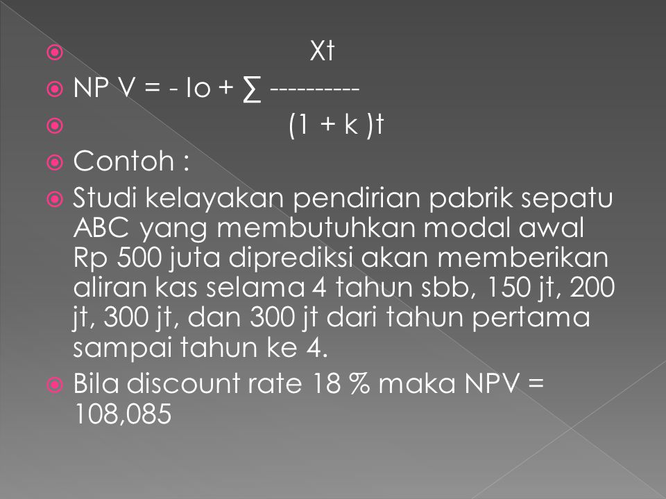 Xt NP V = - Io + ∑ ---------- (1 + k )t. Contoh :