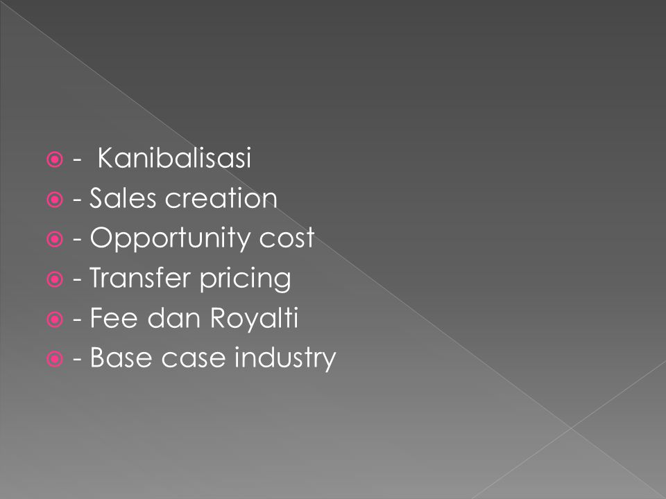 - Kanibalisasi - Sales creation. - Opportunity cost.