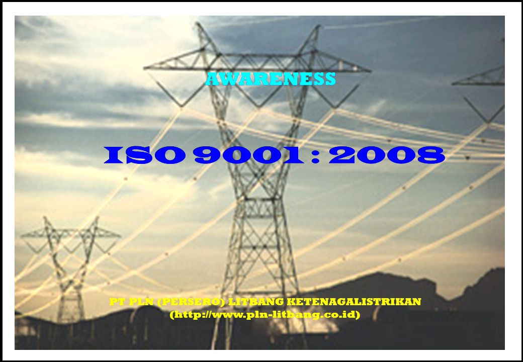 ISO 9001 : 2008 ISO 9001 : 2008 AWARENESS AWARENESS