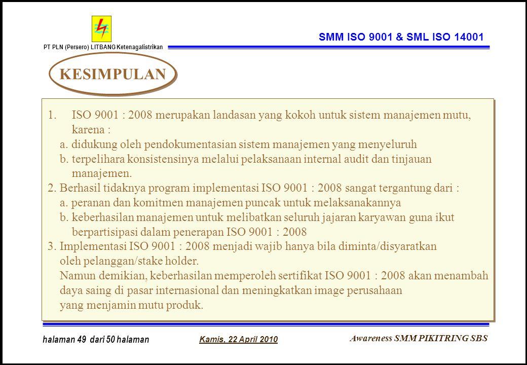 SMM ISO 9001 & SML ISO 14001 KESIMPULAN. ISO 9001 : 2008 merupakan landasan yang kokoh untuk sistem manajemen mutu,