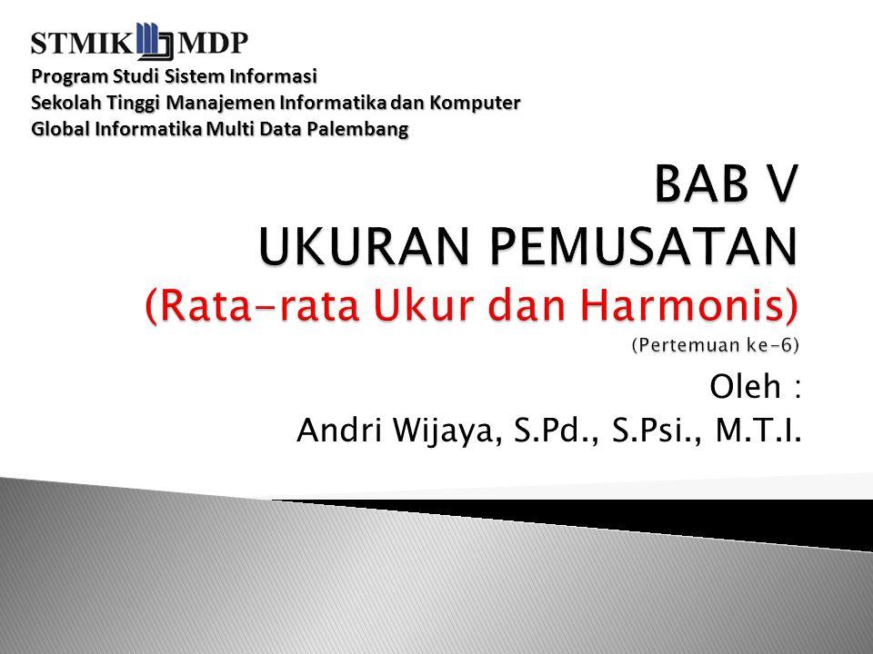 BAB V UKURAN PEMUSATAN (Rata-rata Ukur dan Harmonis) (Pertemuan ke-6)
