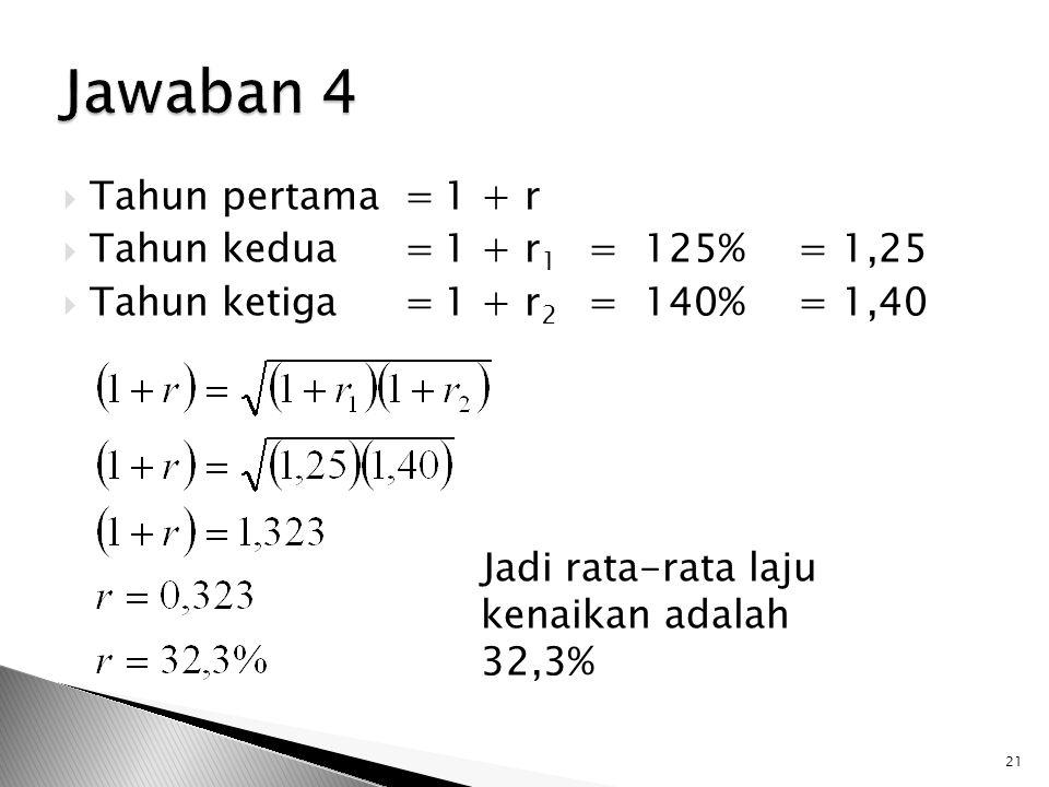Jawaban 4 Tahun pertama = 1 + r Tahun kedua = 1 + r1 = 125% = 1,25