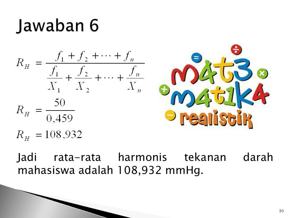 Jawaban 6 Jadi rata-rata harmonis tekanan darah mahasiswa adalah 108,932 mmHg.