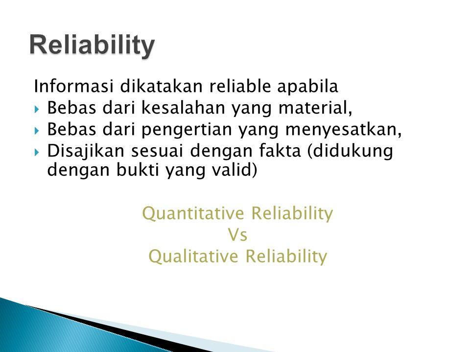 Reliability Informasi dikatakan reliable apabila