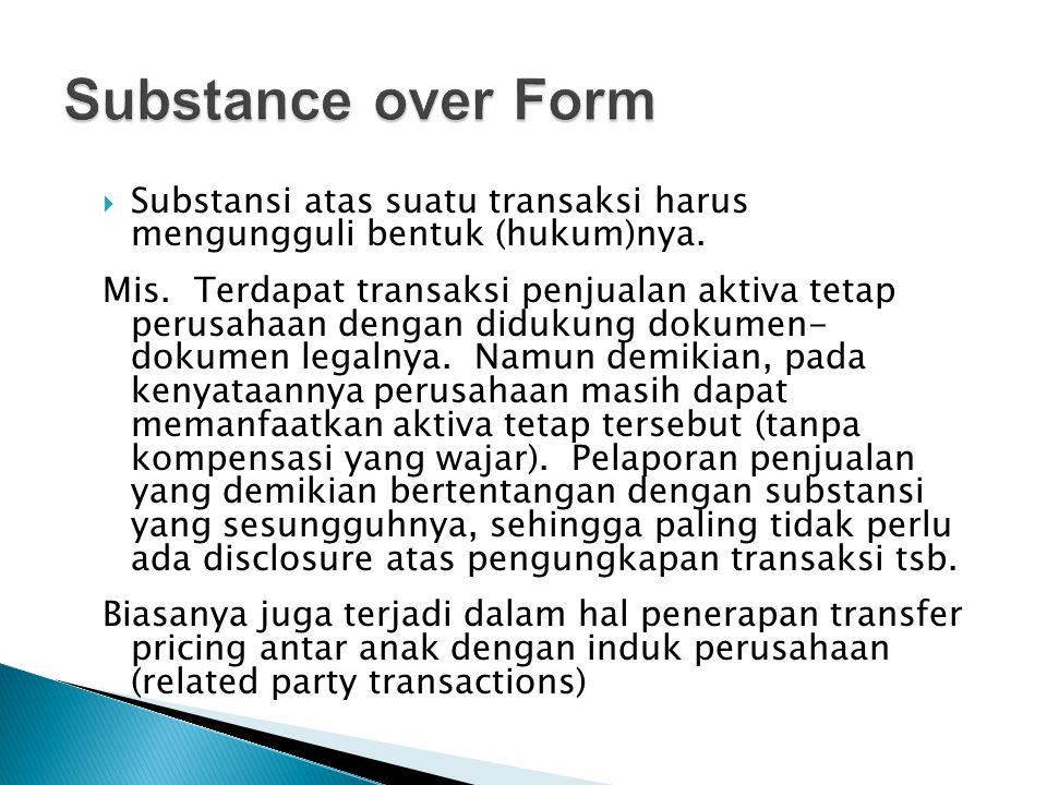 Substance over Form Substansi atas suatu transaksi harus mengungguli bentuk (hukum)nya.