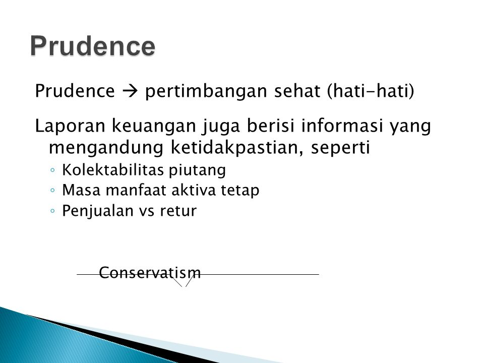Prudence Prudence  pertimbangan sehat (hati-hati)