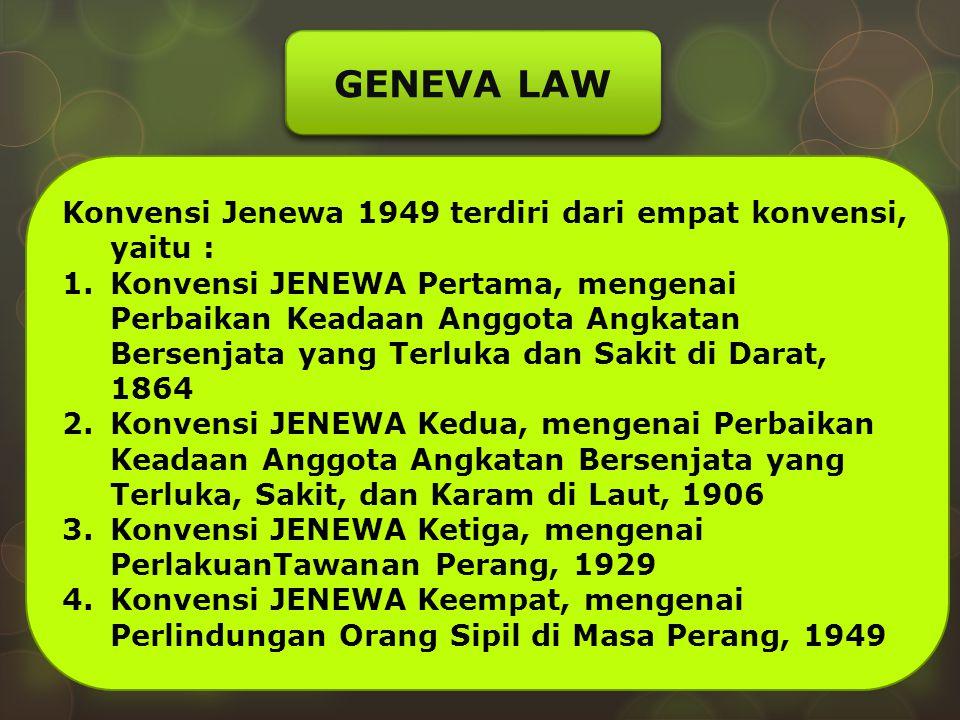 GENEVA LAW Konvensi Jenewa 1949 terdiri dari empat konvensi, yaitu :