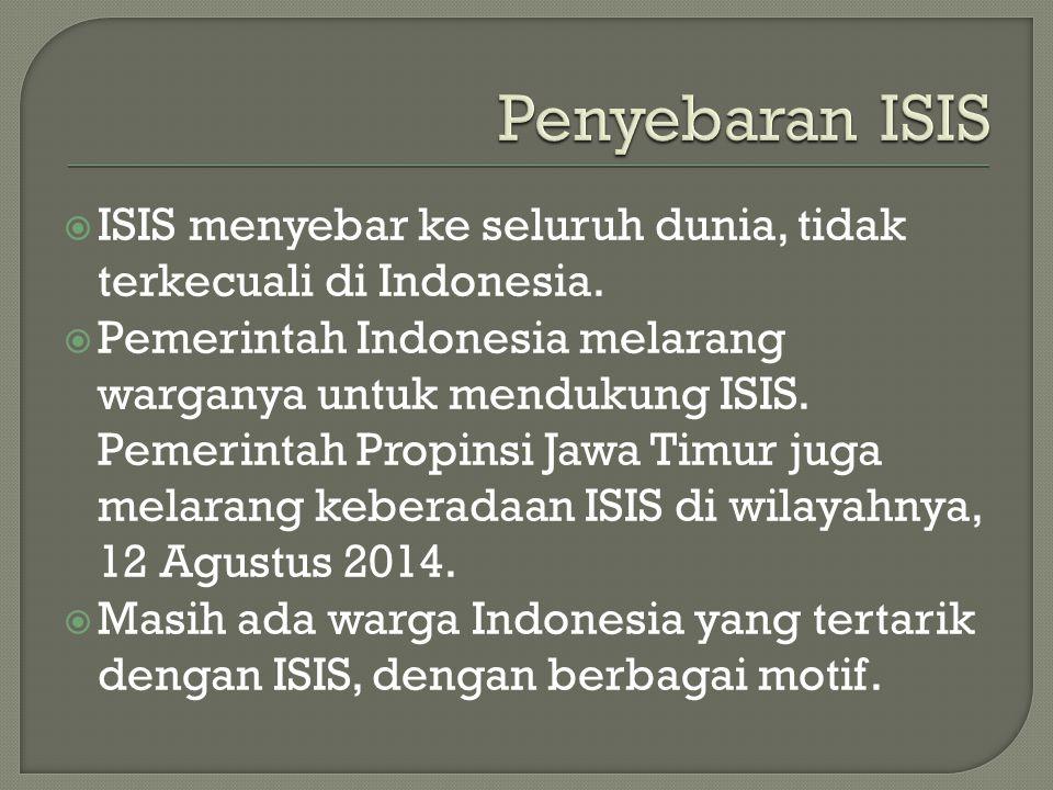 Penyebaran ISIS ISIS menyebar ke seluruh dunia, tidak terkecuali di Indonesia.