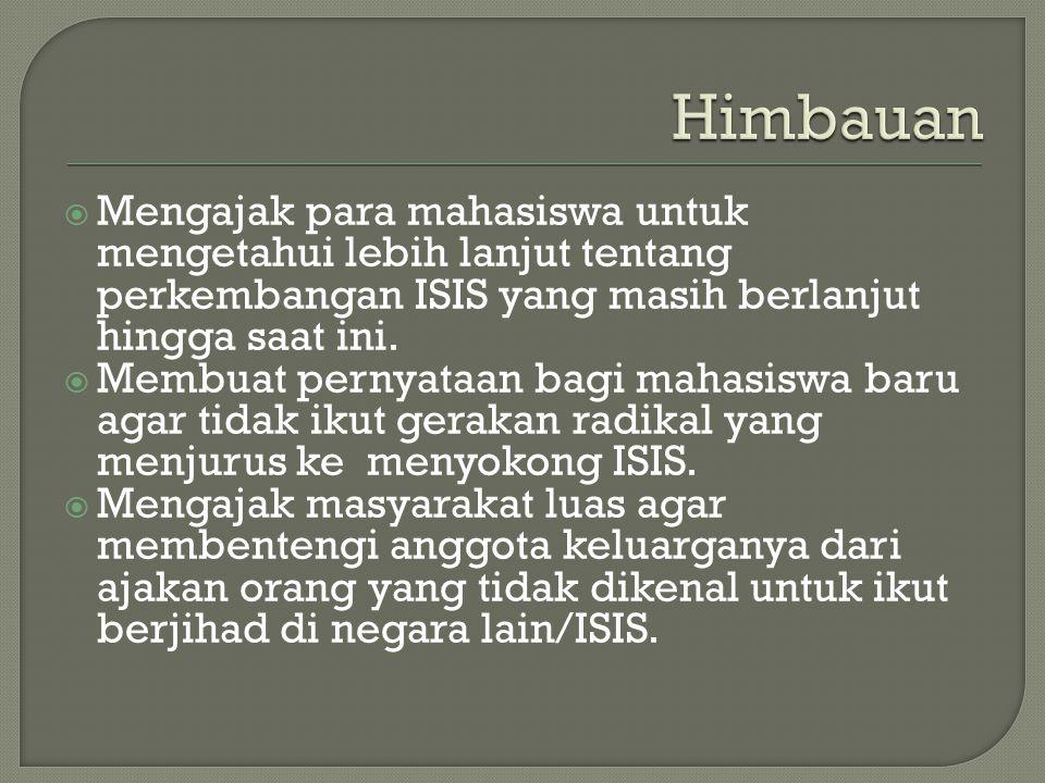 Himbauan Mengajak para mahasiswa untuk mengetahui lebih lanjut tentang perkembangan ISIS yang masih berlanjut hingga saat ini.