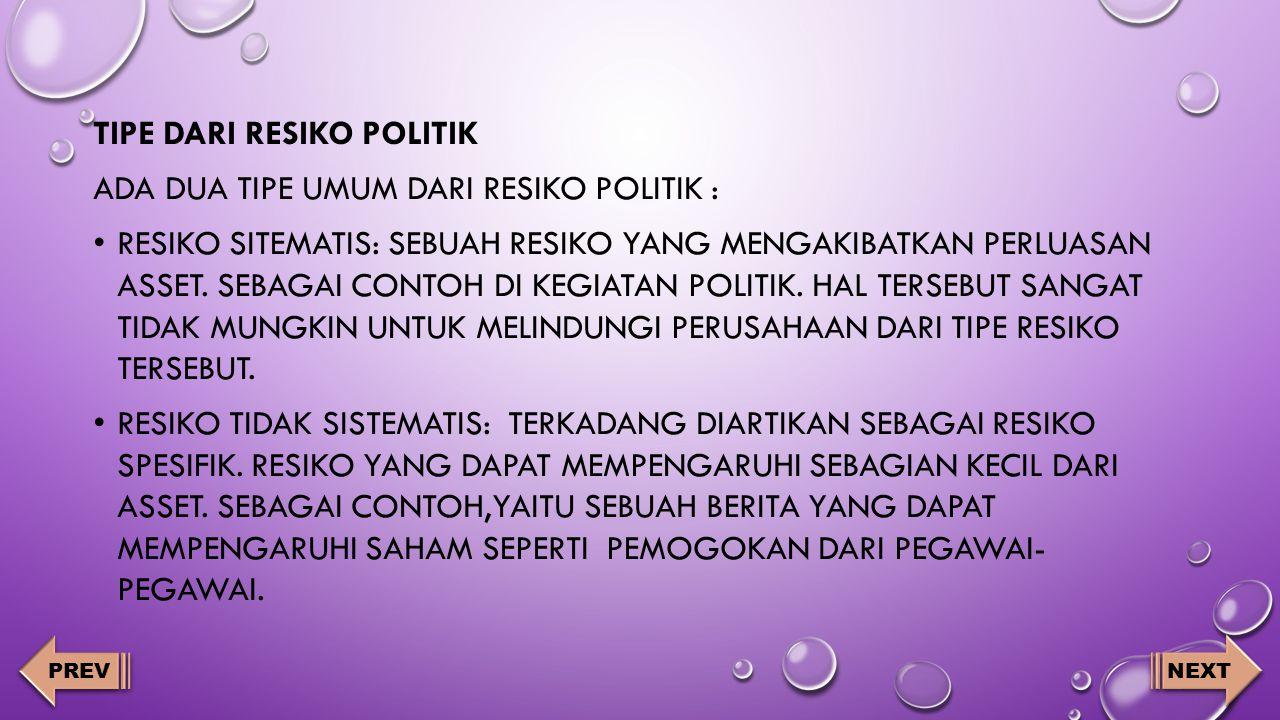 Tipe dari resiko politik Ada dua tipe umum dari resiko politik :