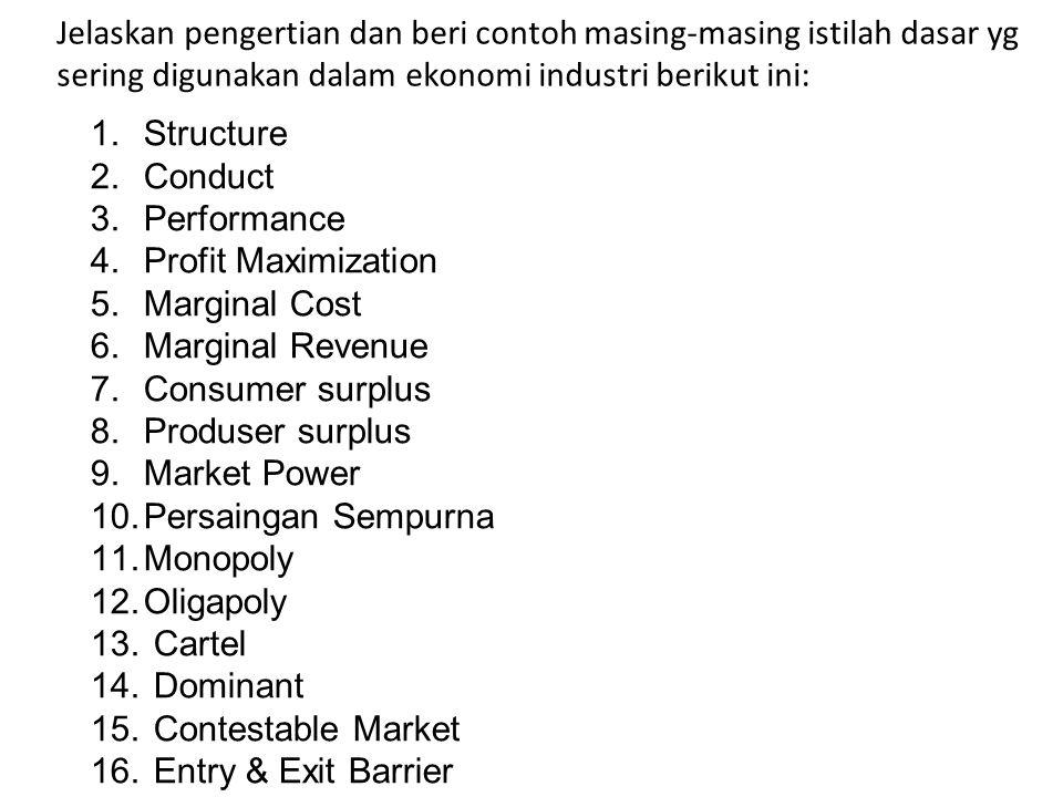 Jelaskan pengertian dan beri contoh masing-masing istilah dasar yg sering digunakan dalam ekonomi industri berikut ini: