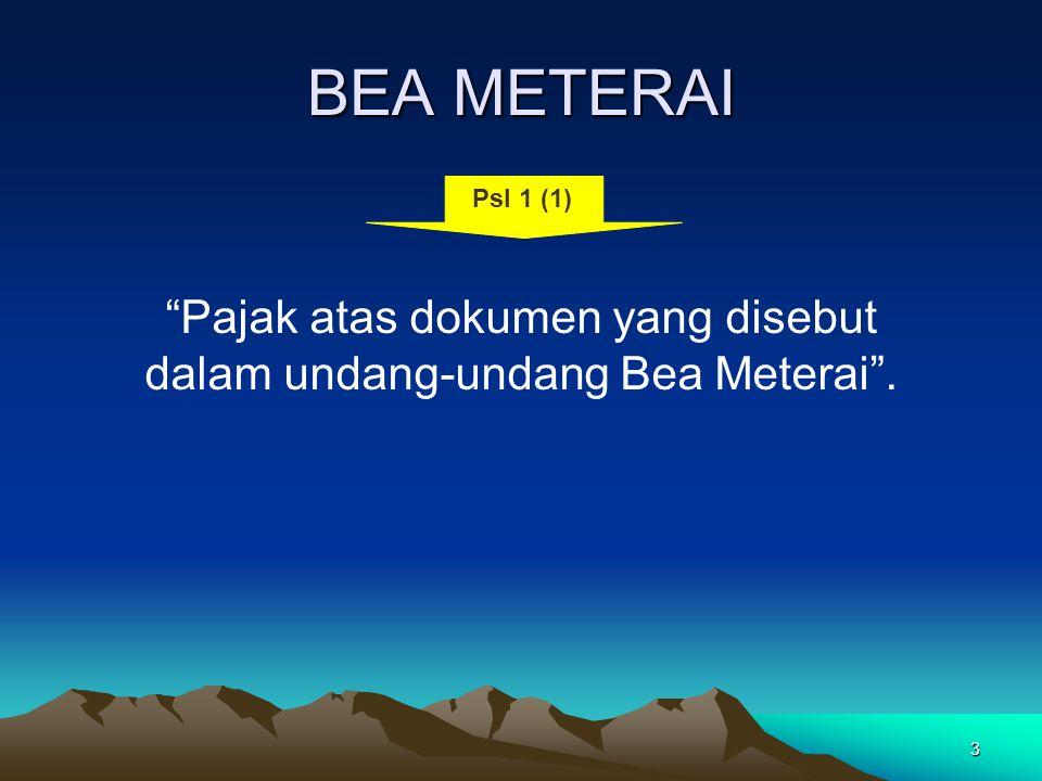 Pajak atas dokumen yang disebut dalam undang-undang Bea Meterai .