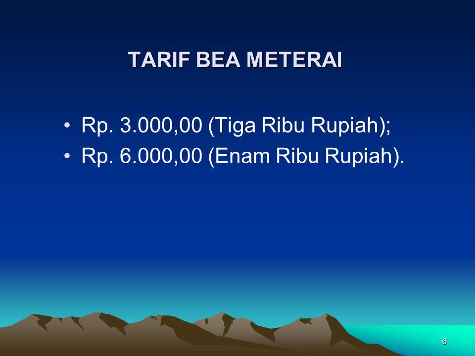 TARIF BEA METERAI Rp. 3.000,00 (Tiga Ribu Rupiah); Rp. 6.000,00 (Enam Ribu Rupiah).