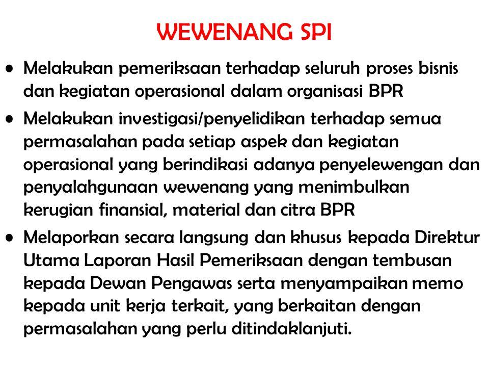 WEWENANG SPI Melakukan pemeriksaan terhadap seluruh proses bisnis dan kegiatan operasional dalam organisasi BPR.