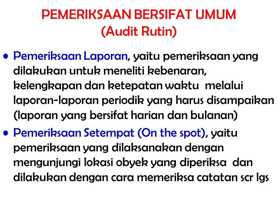 PEMERIKSAAN BERSIFAT UMUM (Audit Rutin)