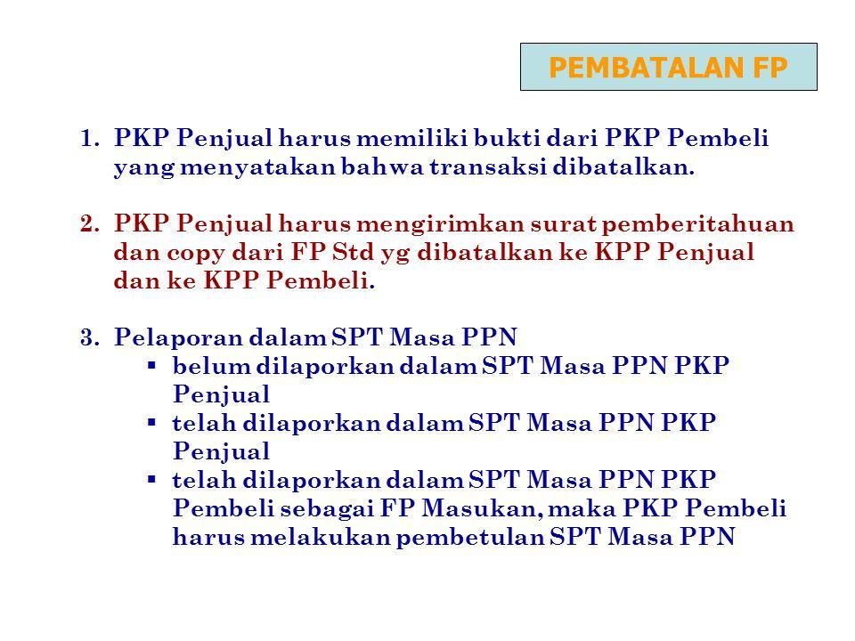 PEMBATALAN FP PKP Penjual harus memiliki bukti dari PKP Pembeli yang menyatakan bahwa transaksi dibatalkan.