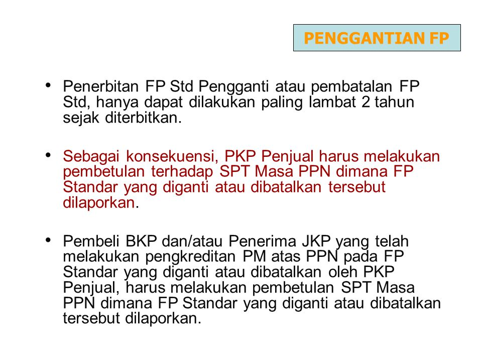PENGGANTIAN FP Penerbitan FP Std Pengganti atau pembatalan FP Std, hanya dapat dilakukan paling lambat 2 tahun sejak diterbitkan.